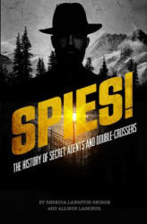Spies! : The History of Secret Agents and Double-Crossers (ISBN: 9781623709112)
