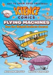Science Comics: Flying Machines: How the Wright Brothers Soared (ISBN: 9781626721401)