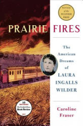 Prairie Fires: The American Dreams of Laura Ingalls Wilder (ISBN: 9781627792769)