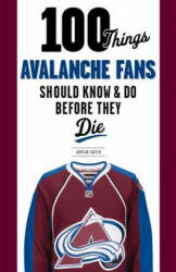 100 Things Avalanche Fans Should Know & Do Before They Die (ISBN: 9781629371719)