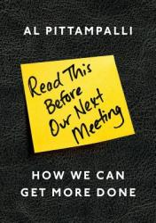 Read This Before Our Next Meeting: How We Can Get More Done (ISBN: 9781591848271)