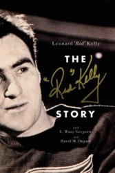 The Red Kelly Story (ISBN: 9781770413153)