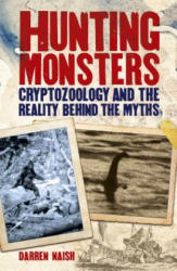 Hunting Monsters: Cryptozoology and the Reality Behind the Myths (ISBN: 9781784288624)