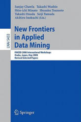 New Frontiers in Applied Data Mining - PAKDD 2008 International Workshops, Osaka, Japan, May 20-23, 2008, Revised Selected Papers (2009)