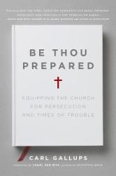 Be Thou Prepared: Equipping the Church for Persecution and Times of Trouble (ISBN: 9781935071310)
