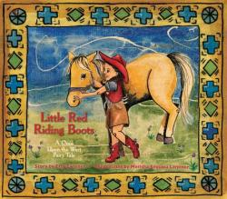 Little Red Riding Boots: A Once Upon the West Fairy Tale (ISBN: 9781937054700)