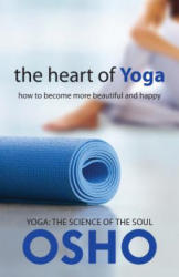 The Heart of Yoga: How to Become More Beautiful and Happy (ISBN: 9781938755729)