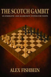 The Scotch Gambit: An Energetic and Aggressive System for White (ISBN: 9781941270745)