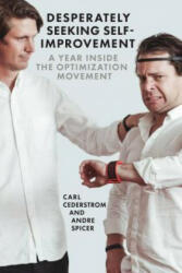 Desperately Seeking Self-Improvement: A Year Inside the Optimization Movement (ISBN: 9781944869397)