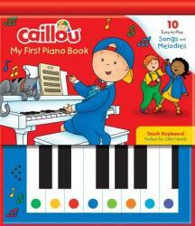 Caillou: My First Piano Book - Allard (ISBN: 9782897184537)