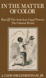 In the Matter of Color: Race and the American Legal Process 1: The Colonial Period (ISBN: 9780195027457)