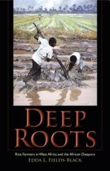 Deep Roots Deep Roots: Rice Farmers in West Africa and the African Diaspora Rice Farmers in West Africa and the African Diaspora (ISBN: 9780253016102)