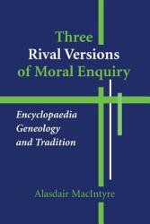 Three Rival Versions of Moral Enquiry: Encyclopaedia, Genealogy, and Tradition (ISBN: 9780268018771)