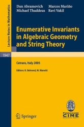 Enumerative Invariants in Algebraic Geometry and String Theory - Lectures Given at the C. I. M. E. Summer School Held in Cetraro, Italy, June 6-11, 2005 (2008)