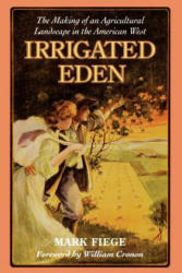 Irrigated Eden: The Making of an Agricultural Landscape in the American West (ISBN: 9780295980133)