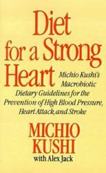 Diet for a Strong Heart: Michio Kushi's Macrobiotic Dietary Guidlines for the Prevension of High Blood Pressure, Heart Attack and Stroke (ISBN: 9780312304584)