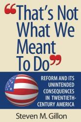 That's Not What We Meant to Do: Reform and Its Unintended Consequences in Twentieth-Century America (ISBN: 9780393978667)