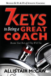 7 Keys to Being a Great Coach: Become Your Best and They Will Too (ISBN: 9780578179520)