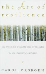 The Art of Resilience: One Hundred Paths to Wisdom and Strength in an Uncertain World (ISBN: 9780609800614)