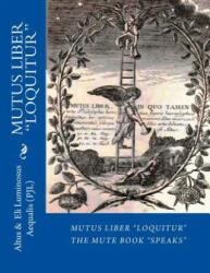 Mutus Liber Loquitur: Mute Book Speaks with Words by Eli Luminosus Aequalis (ISBN: 9780615906072)
