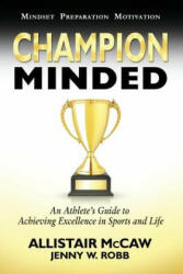 Champion Minded: Achieving Excellence in Sports and Life (ISBN: 9780692791547)