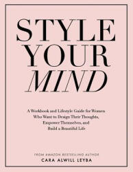 Style Your Mind: A Workbook and Lifestyle Guide for Women Who Want to Design Their Thoughts, Empower Themselves, and Build a Beautiful (ISBN: 9780692837559)