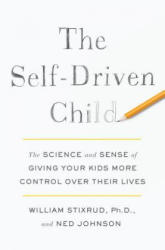 The Self-Driven Child: The Science and Sense of Giving Your Kids More Control Over Their Lives (ISBN: 9780735222519)