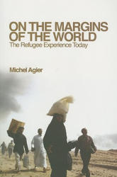 On the Margins of the World: The Refugee Experience Today (ISBN: 9780745640525)