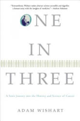 One in Three: A Son's Journey Into the History and Science of Cancer - Adam Wishart (ISBN: 9780802143488)