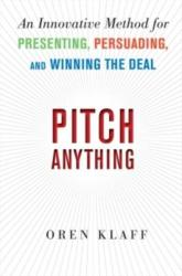 Pitch Anything: An Innovative Method for Presenting, Persuading, and Winning the Deal (2011)