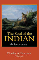 Soul of the Indian - Charles A. Eastman (ISBN: 9780803267015)