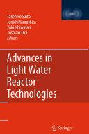 Advances in Light Water Reactor Technologies - Takehiko Saito, Junichi Yamashita, Yoshiaki Oka, Yuki Ishiwatari (2010)