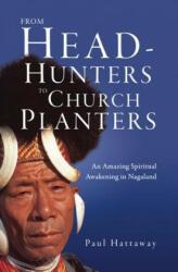 From Head-Hunters to Church Planters: An Amazing Spiritual Awakening in Nagaland (ISBN: 9780830856565)