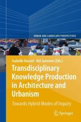 Transdisciplinary Knowledge Production in Architecture and Urbanism - Towards Hybrid Modes of Inquiry (2011)