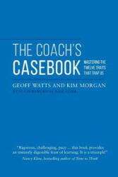 The Coach's Casebook: Mastering the Twelve Traits That Trap Us (ISBN: 9780957587441)