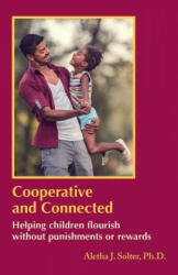 Cooperative and Connected: Helping Children Flourish Without Punishments or Rewards (ISBN: 9780961307394)
