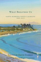 What Breathes Us: Santa Barbara Poets Laureate, 2005-2015 (ISBN: 9780991665181)