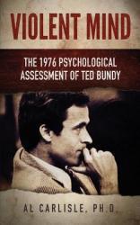 Violent Mind: The 1976 Psychological Assessment of Ted Bundy - Al Carlisle (ISBN: 9780998297378)