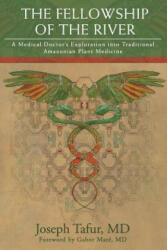 The Fellowship of the River: A Medical Doctor's Exploration Into Traditional Amazonian Plant Medicine (ISBN: 9780998609508)