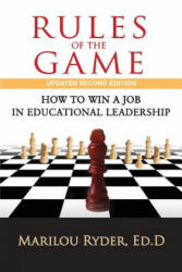 Rules of the Game: How to Win a Job in Educational Leadership (ISBN: 9780990410317)