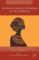The Black Social Economy in the Americas: Exploring Diverse Community-Based Markets (ISBN: 9781137602787)