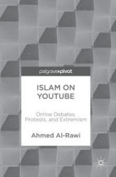 Islam on Youtube: Online Debates, Protests, and Extremism (ISBN: 9781137398253)