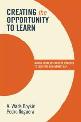Creating the Opportunity to Learn: Moving from Research to Practice to Close the Achievement Gap (ISBN: 9781416613060)