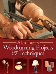 Alan Lacer's Woodturning Projects & Techniques (ISBN: 9781440340956)