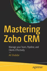 Mastering Zoho Crm: Manage Your Team, Pipeline, and Clients Effectively (ISBN: 9781484229033)