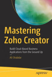 Mastering Zoho Creator: Build Cloud-Based Business Applications from the Ground Up (ISBN: 9781484229064)