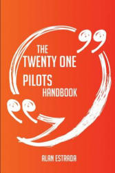 The Twenty One Pilots Handbook - Everything You Need to Know about Twenty One Pilots - Alan Estrada (ISBN: 9781489116673)