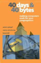 40 Days and 40 Bytes: Making Computers Work for Your Congregation (ISBN: 9781566992985)
