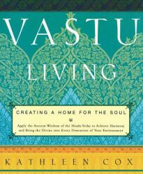 Vastu Living: Creating a Home for the Soul (ISBN: 9781569246443)