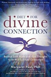 Diet for Divine Connection: Beyond Junk Foods and Junk Thoughts to At-Will Spiritual Connection (ISBN: 9781622330607)